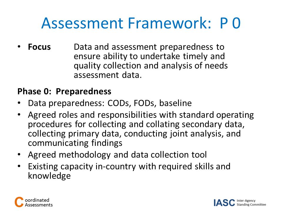 Assessment Framework: P I/II Focus Multi-Cluster Initial Rapid Assessment (MIRA) Establishing structures, initial vision of situation, identify priority interventions and next steps.