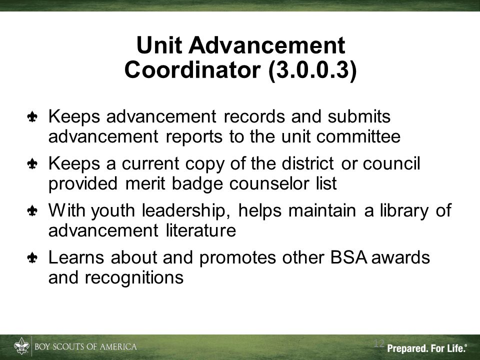 12 Keeps advancement records and submits advancement reports to the unit committee Keeps a current copy of the district or council provided merit badg