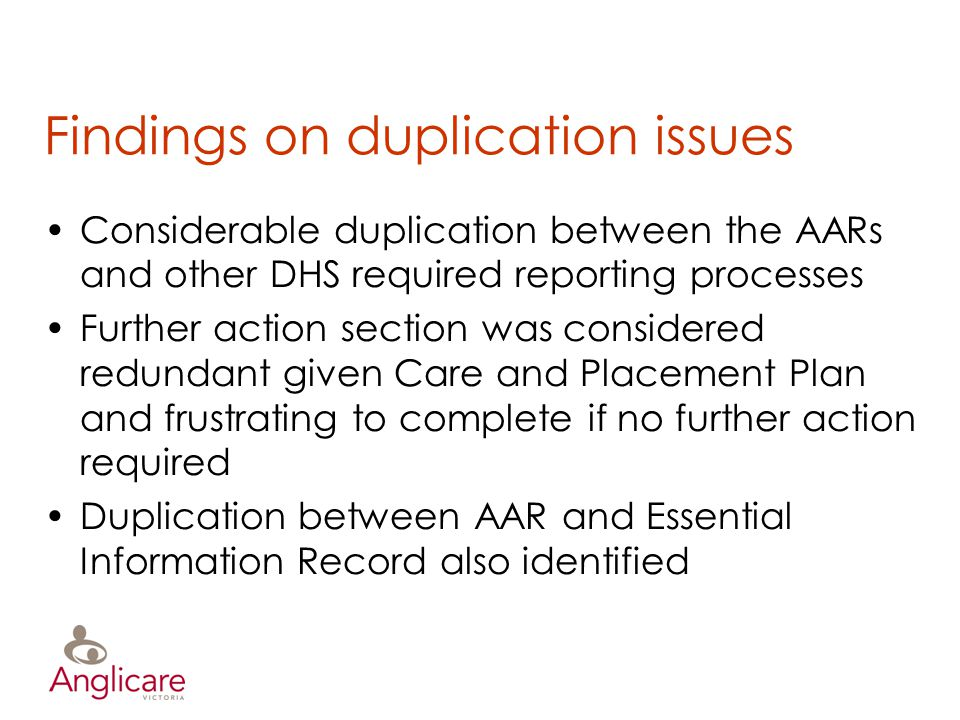 Findings on duplication issues Considerable duplication between the AARs and other DHS required reporting processes Further action section was conside