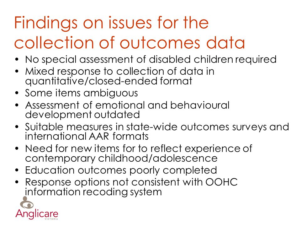 Findings on issues for the collection of outcomes data No special assessment of disabled children required Mixed response to collection of data in qua