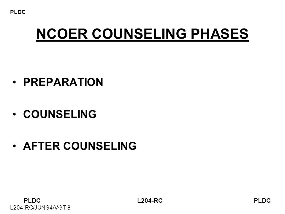 PLDC PLDC L204-RC PLDC L204-RC/JUN 94/VGT-8 RULES OF NCOER COUNSELING FACE-TO FACE PERFORMANCE COUNSELING USED WITH WORKING COPY OF NCOER MANDATORY FO