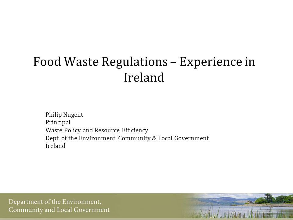 Food Waste Regulations – Experience in Ireland Philip Nugent Principal Waste Policy and Resource Efficiency Dept.