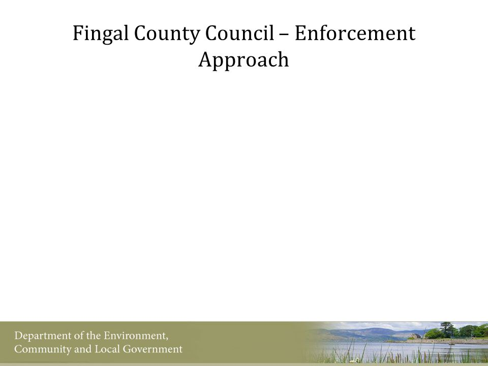 Fingal County Council – Enforcement Approach