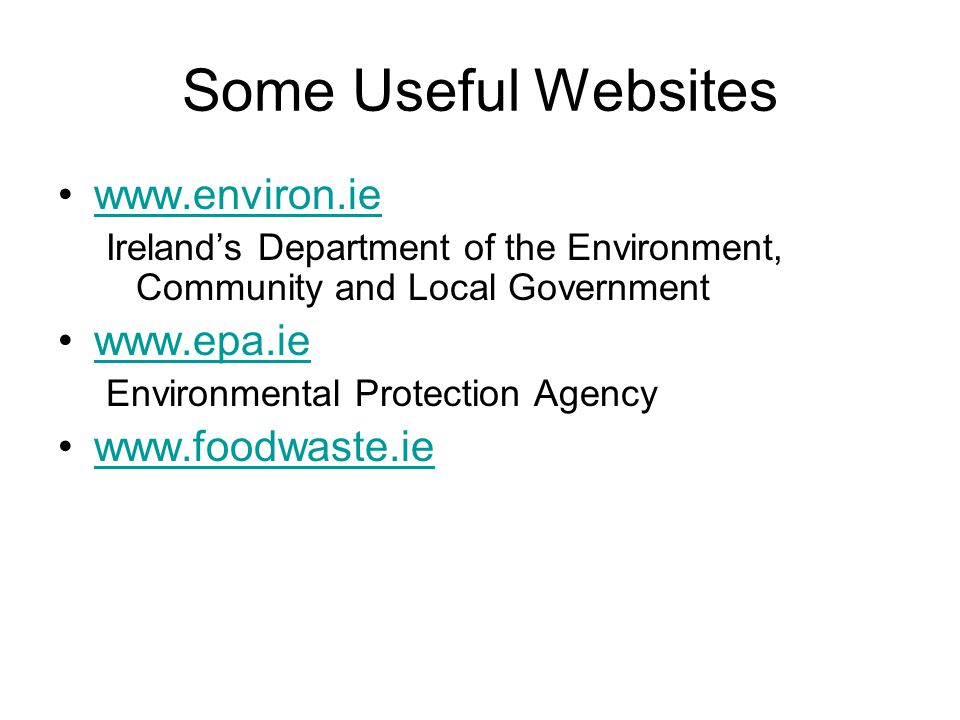 Some Useful Websites www.environ.ie Ireland's Department of the Environment, Community and Local Government www.epa.ie Environmental Protection Agency