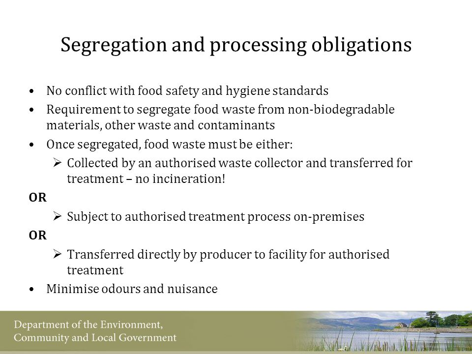 Segregation and processing obligations No conflict with food safety and hygiene standards Requirement to segregate food waste from non-biodegradable m