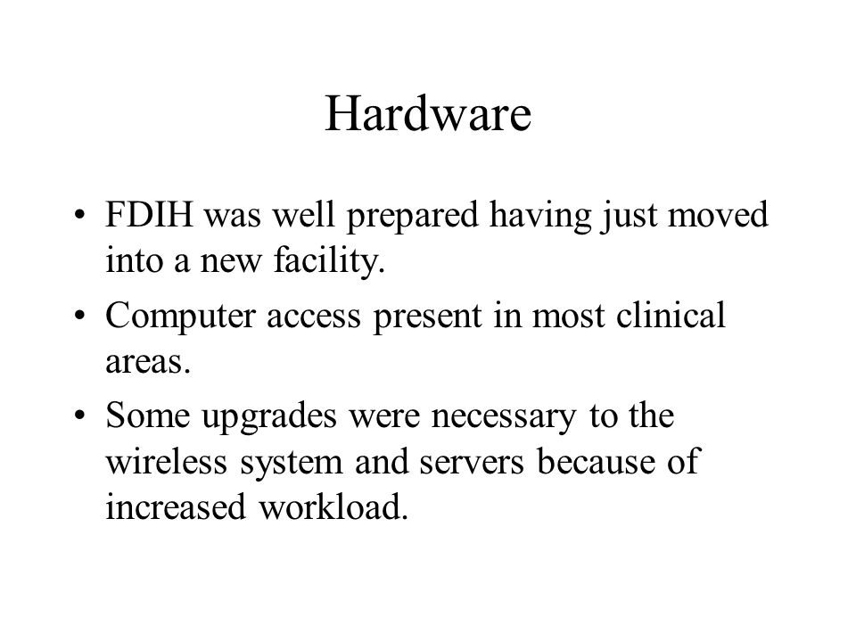 Hardware FDIH was well prepared having just moved into a new facility. Computer access present in most clinical areas. Some upgrades were necessary to