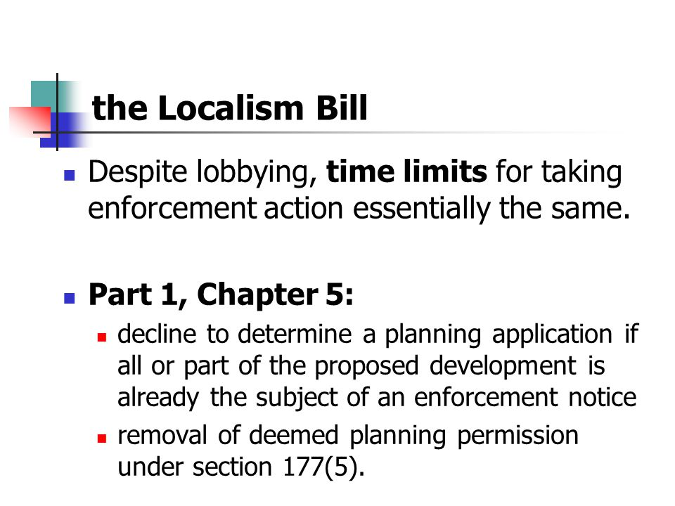 the Localism Bill Despite lobbying, time limits for taking enforcement action essentially the same.