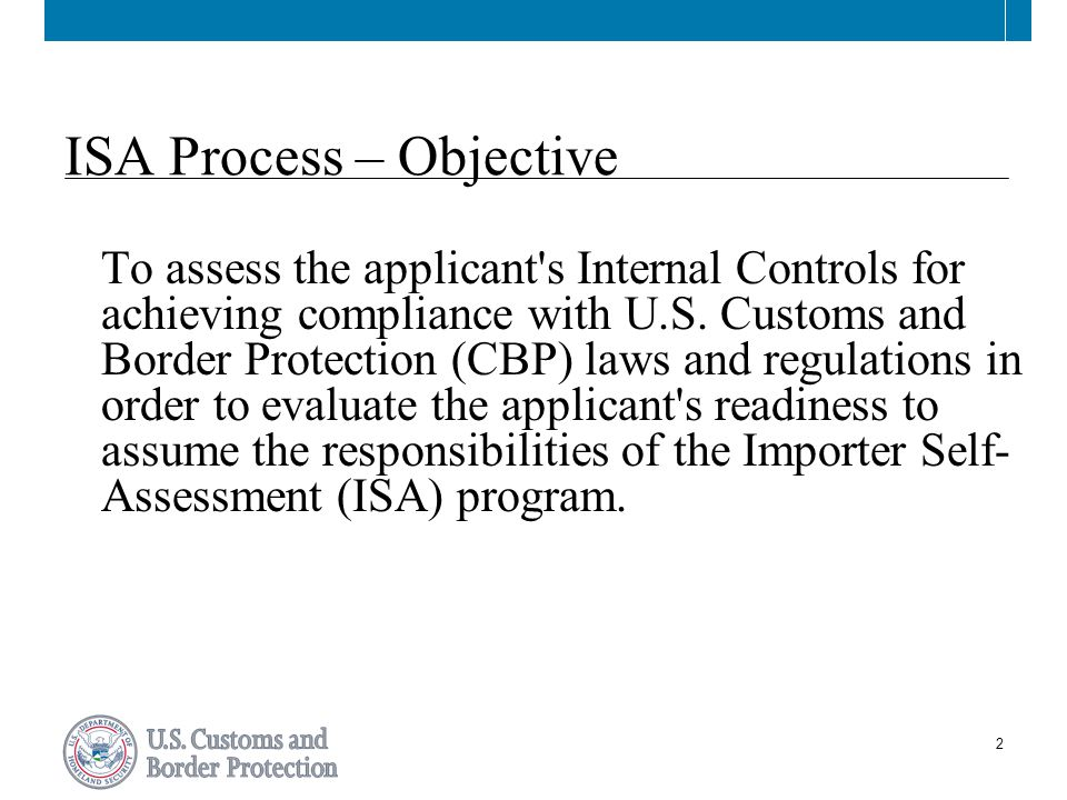 2 ISA Process – Objective To assess the applicant s Internal Controls for achieving compliance with U.S.