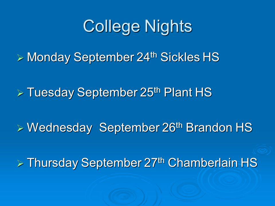 College Nights  Monday September 24 th Sickles HS  Tuesday September 25 th Plant HS  WednesdaySeptember 26 th Brandon HS  Thursday September 27 th Chamberlain HS