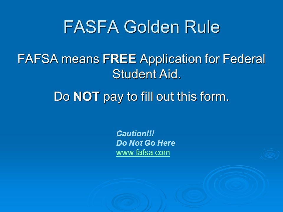 FASFA Golden Rule FAFSA means FREE Application for Federal Student Aid.