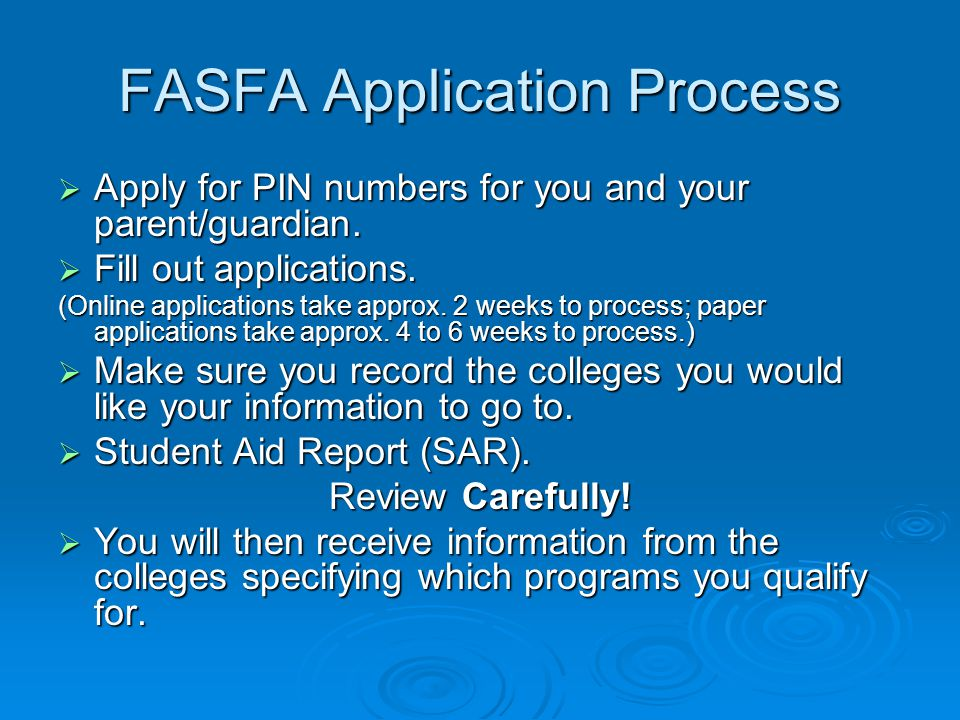 FASFA Application Process  Apply for PIN numbers for you and your parent/guardian.