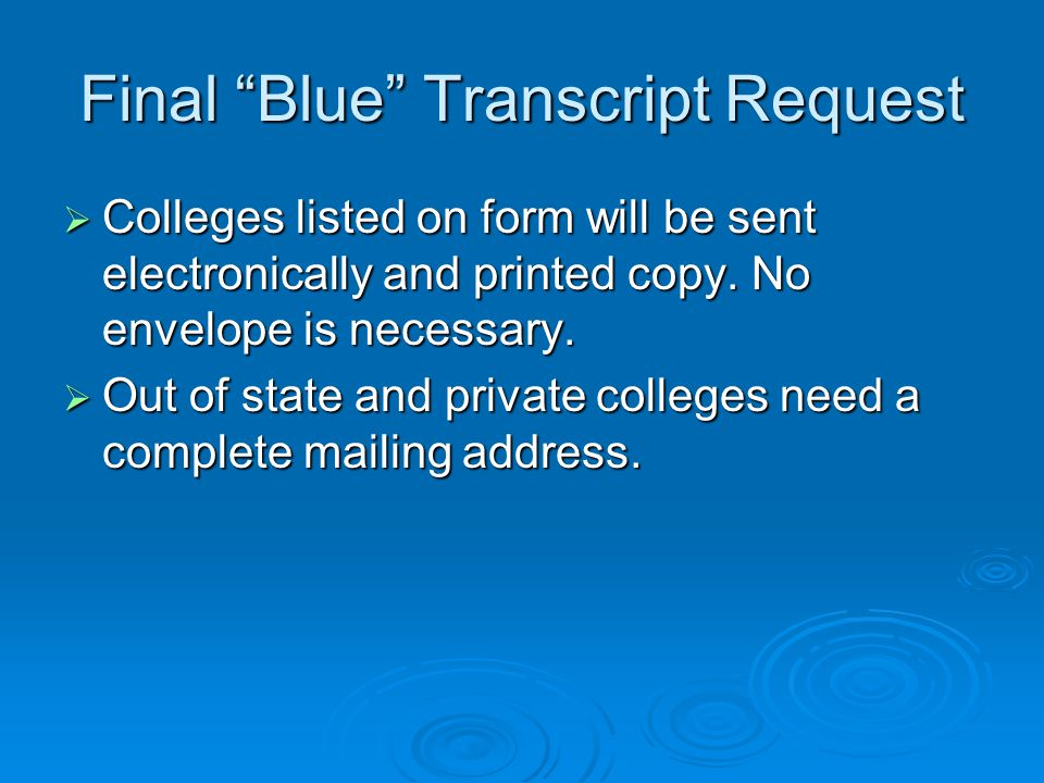 Final Blue Transcript Request  Colleges listed on form will be sent electronically and printed copy.