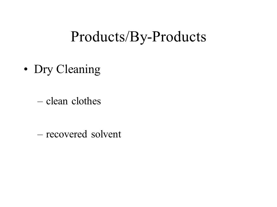 Products/By-Products Dry Cleaning –clean clothes –recovered solvent
