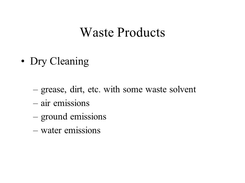 Waste Products Dry Cleaning –grease, dirt, etc.