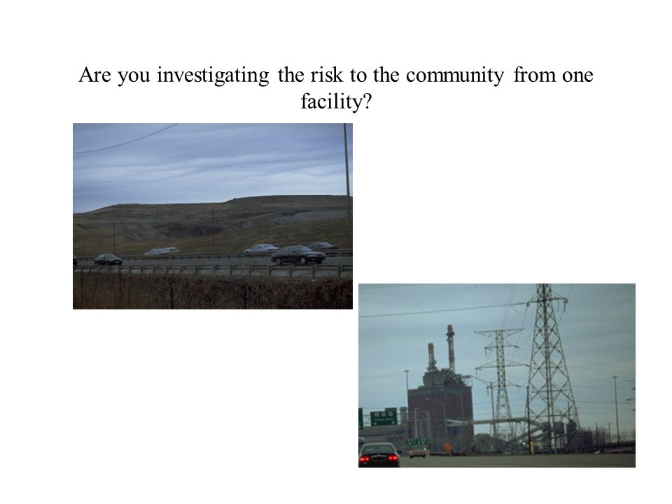 Are you investigating the risk to the community from one facility?