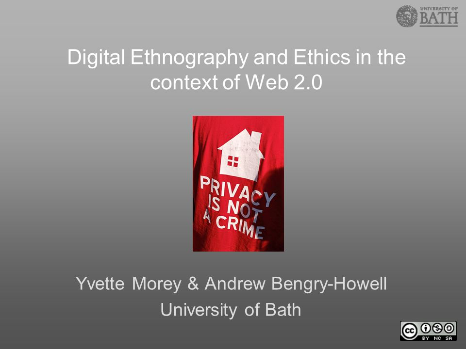 Yvette Morey & Andrew Bengry-Howell University of Bath Digital Ethnography and Ethics in the context of Web 2.0
