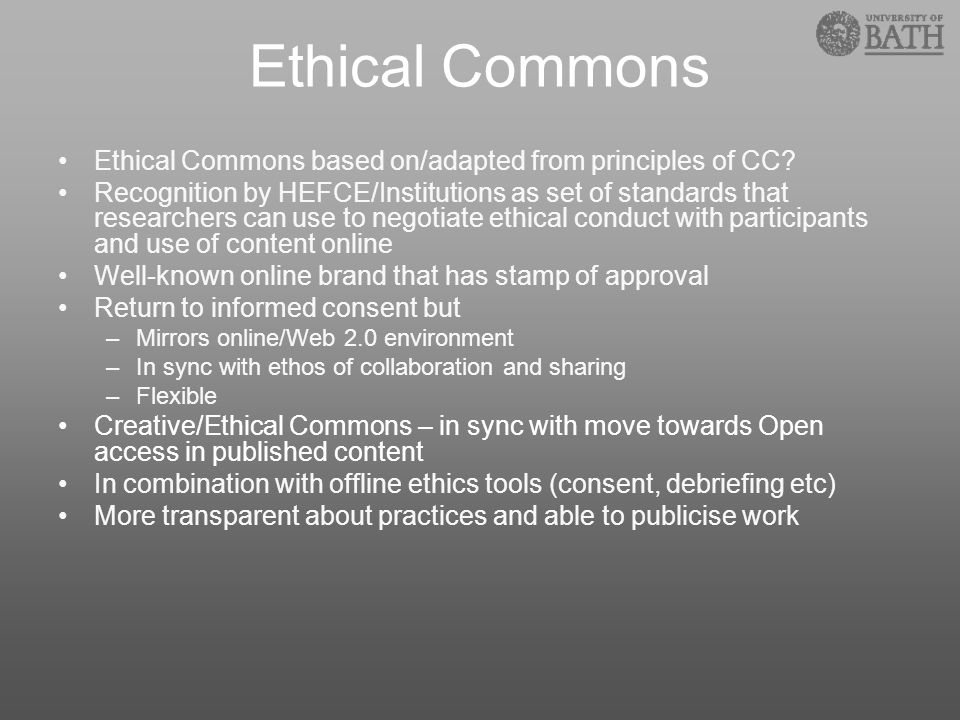 Ethical Commons Ethical Commons based on/adapted from principles of CC? Recognition by HEFCE/Institutions as set of standards that researchers can use
