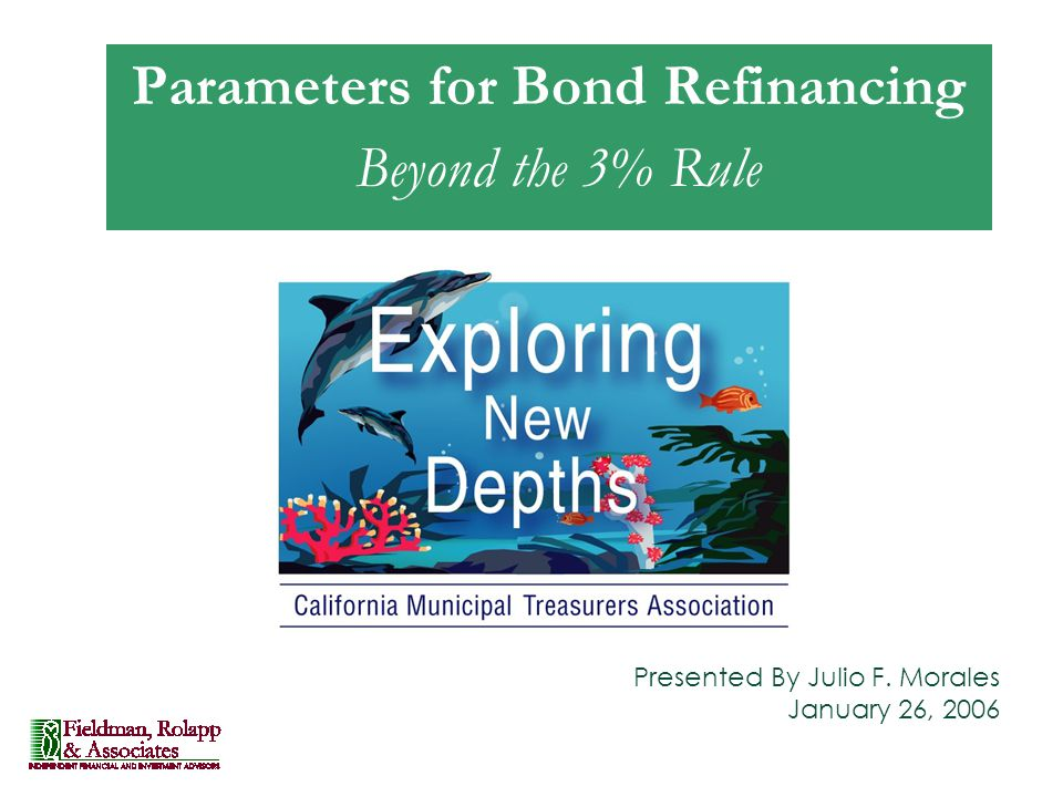 Presented By Julio F. Morales January 26, 2006 Parameters for Bond Refinancing Beyond the 3% Rule