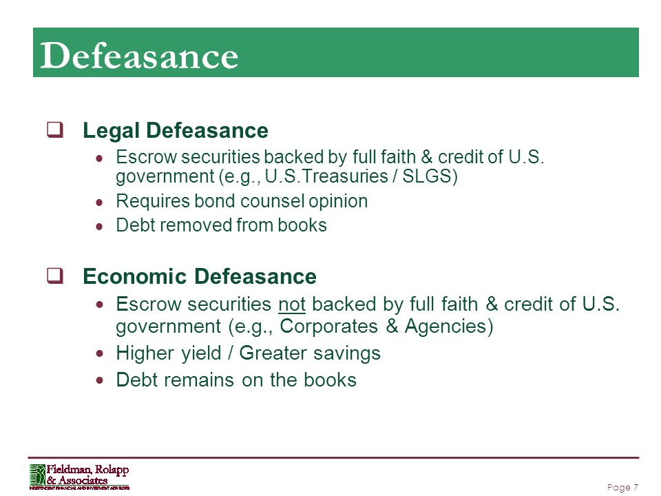 Page 7 Defeasance  Legal Defeasance  Escrow securities backed by full faith & credit of U.S.
