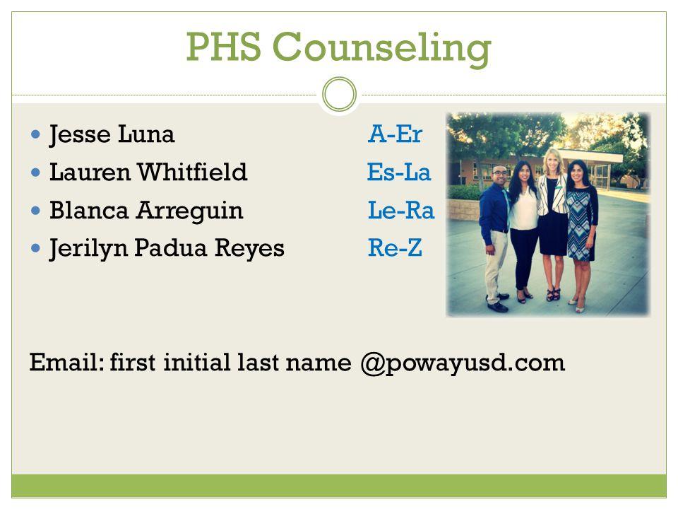 PHS Counseling Jesse LunaA-Er Lauren Whitfield Es-La Blanca Arreguin Le-Ra Jerilyn Padua Reyes Re-Z Email: first initial last name @powayusd.com