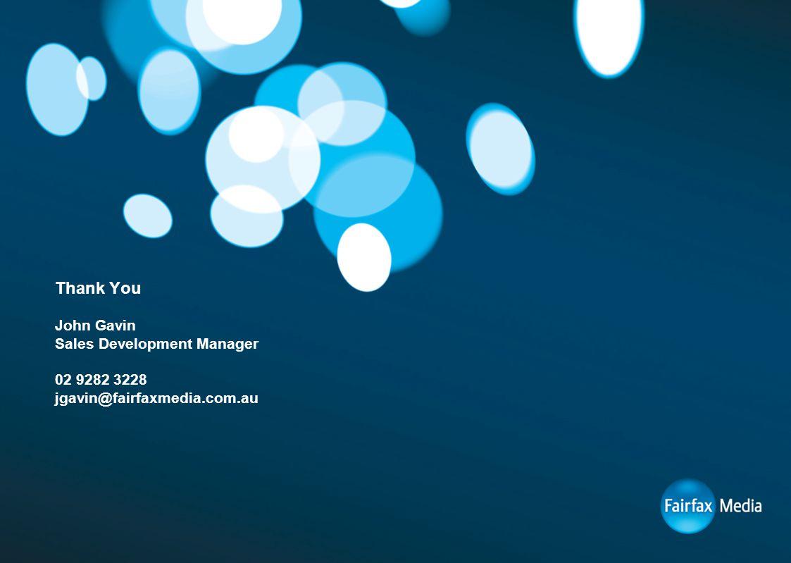 Thank You John Gavin Sales Development Manager 02 9282 3228 jgavin@fairfaxmedia.com.au