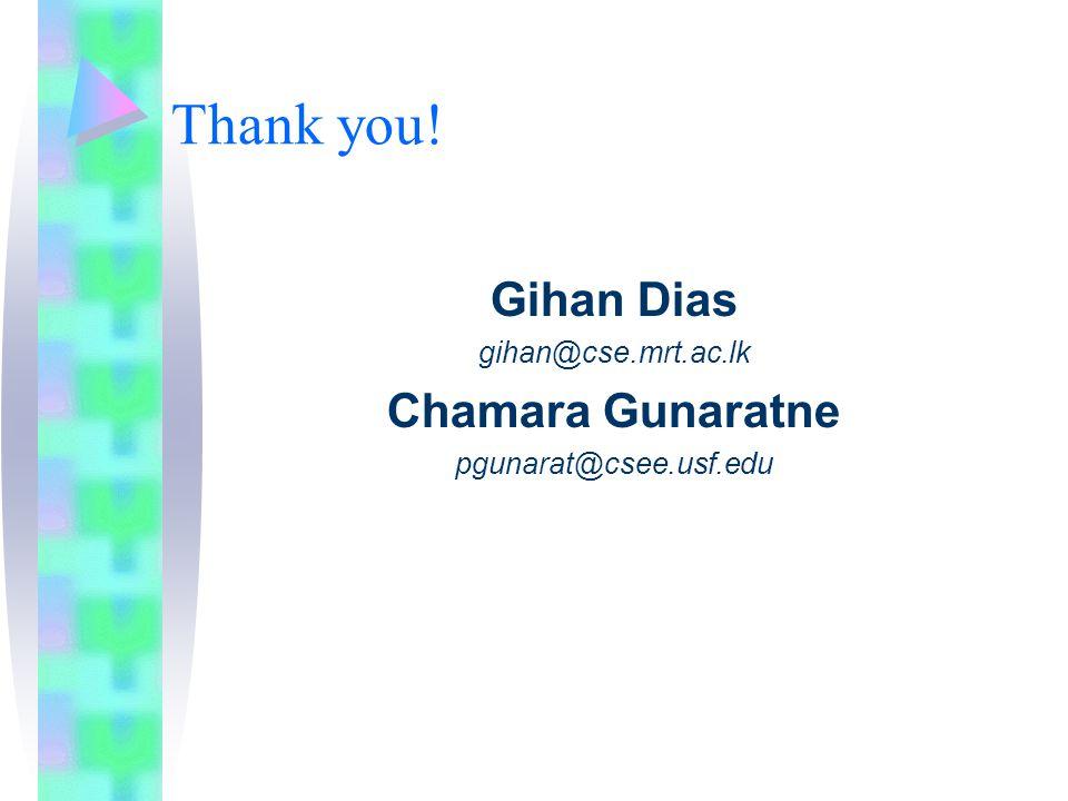 Thank you! Gihan Dias gihan@cse.mrt.ac.lk Chamara Gunaratne pgunarat@csee.usf.edu