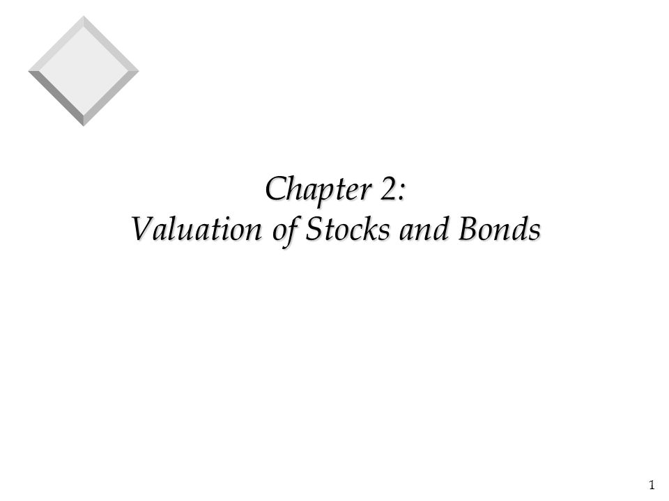 1 Chapter 2: Valuation of Stocks and Bonds