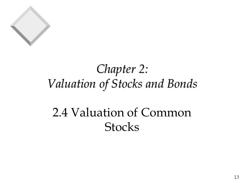13 Chapter 2: Valuation of Stocks and Bonds 2.4 Valuation of Common Stocks