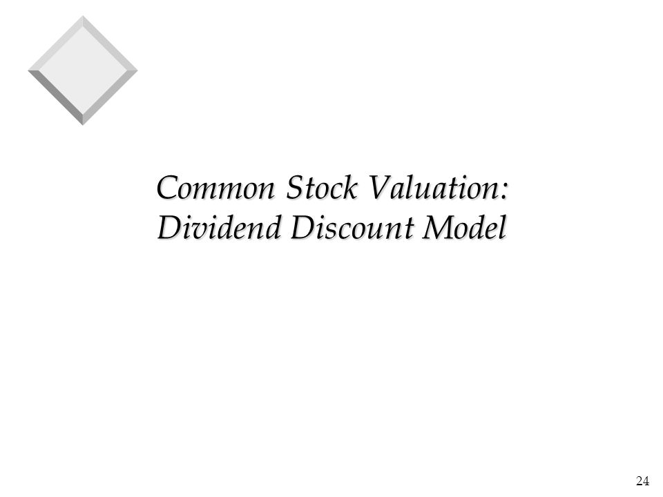 24 Common Stock Valuation: Dividend Discount Model