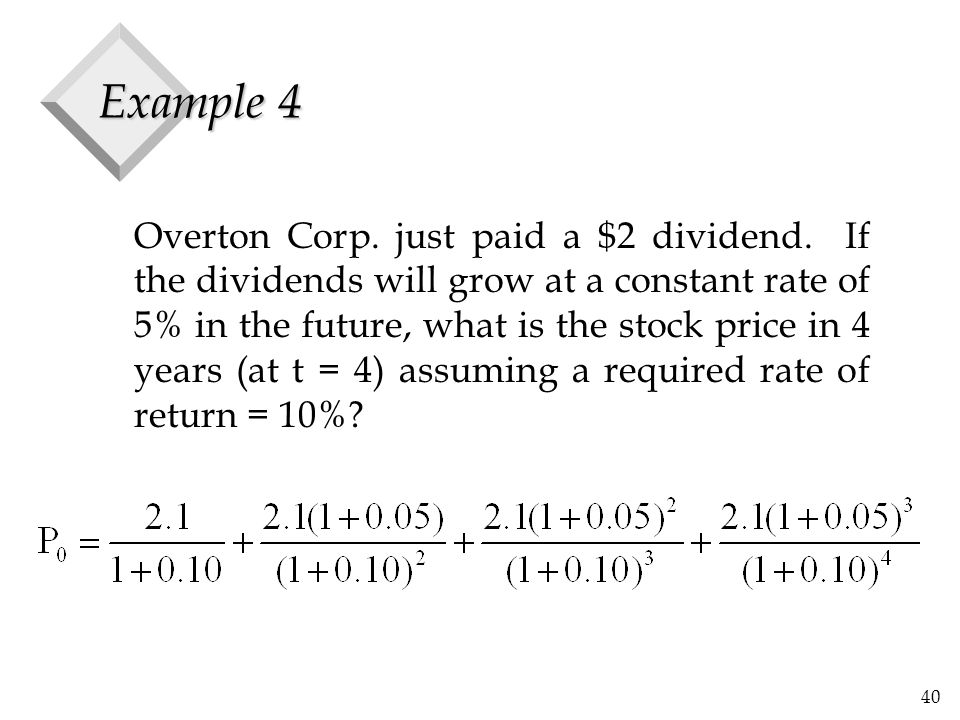 40 Example 4 Overton Corp. just paid a $2 dividend.