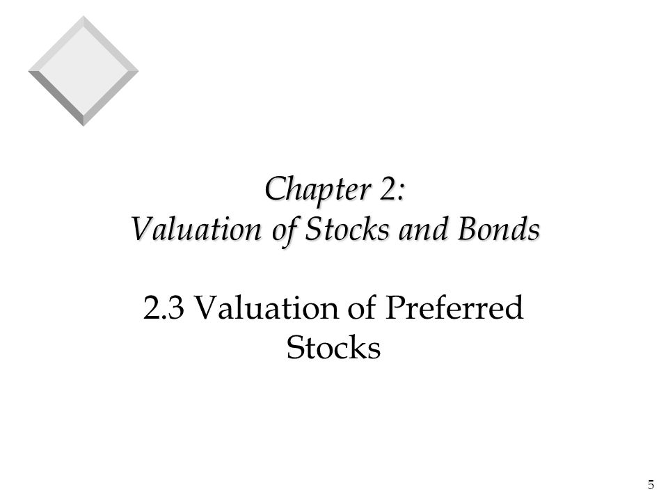 5 Chapter 2: Valuation of Stocks and Bonds 2.3 Valuation of Preferred Stocks