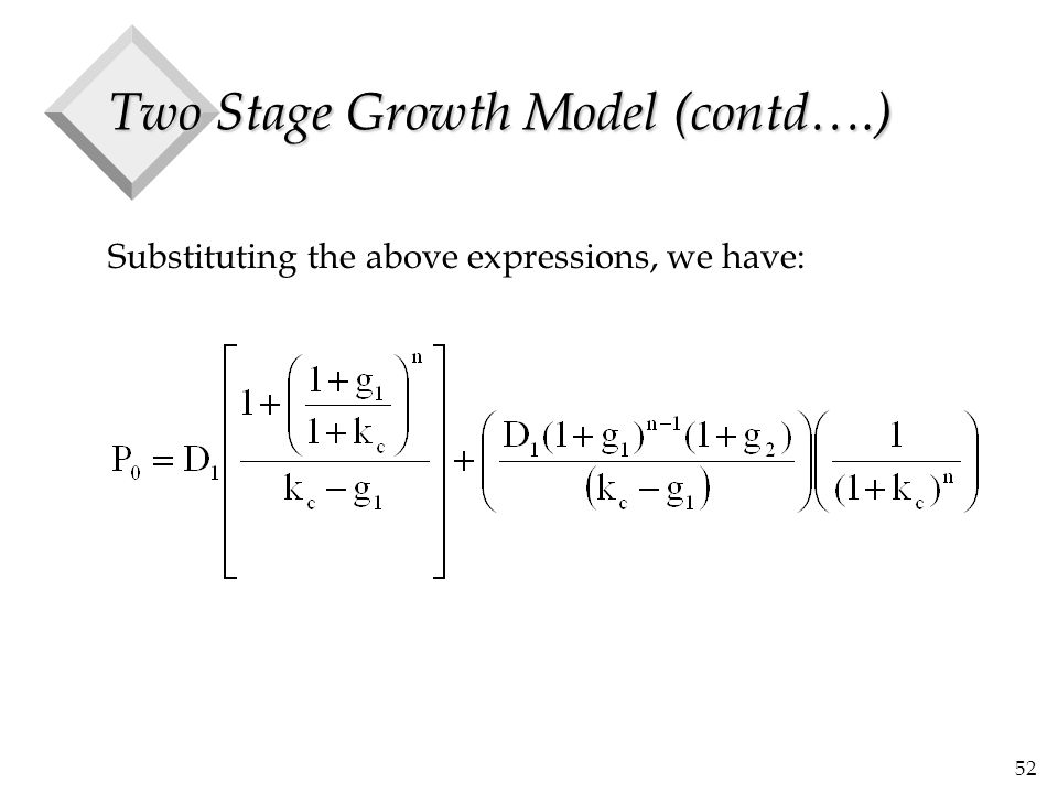 52 Two Stage Growth Model (contd….) Substituting the above expressions, we have: