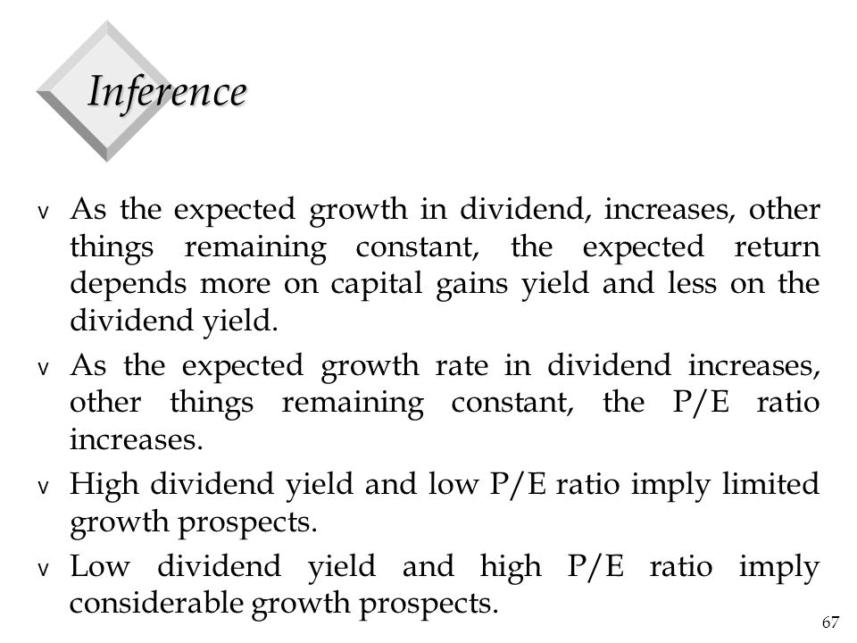 67 Inference v As the expected growth in dividend, increases, other things remaining constant, the expected return depends more on capital gains yield and less on the dividend yield.