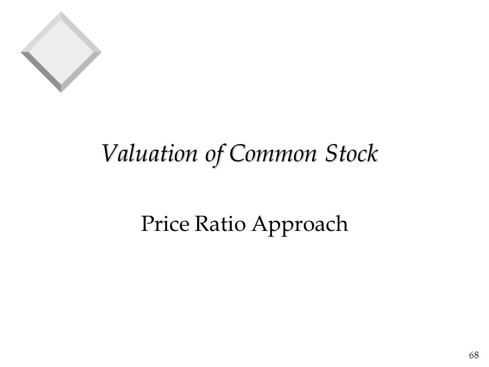 68 Valuation of Common Stock Price Ratio Approach