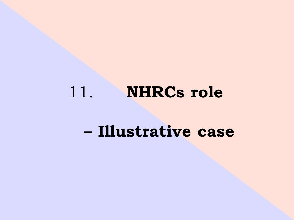 11. NHRCs role – Illustrative case