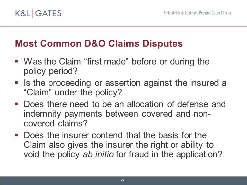 22 Most Common D&O Claims Disputes  Was the Claim first made before or during the policy period.