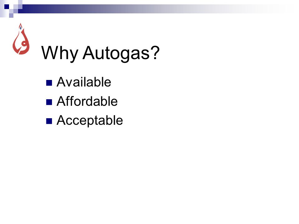 Why Autogas? Available Affordable Acceptable