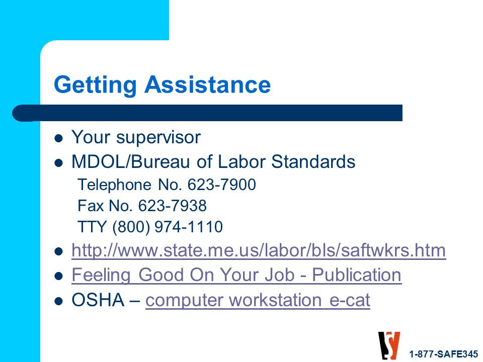 1-877-SAFE345 Getting Assistance Your supervisor MDOL/Bureau of Labor Standards Telephone No. 623-7900 Fax No. 623-7938 TTY (800) 974-1110 http://www.