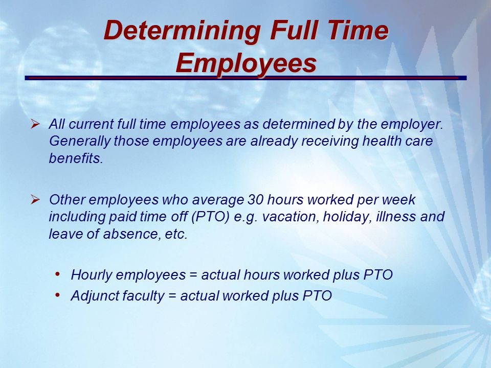 Determining Full Time Employees  All current full time employees as determined by the employer.