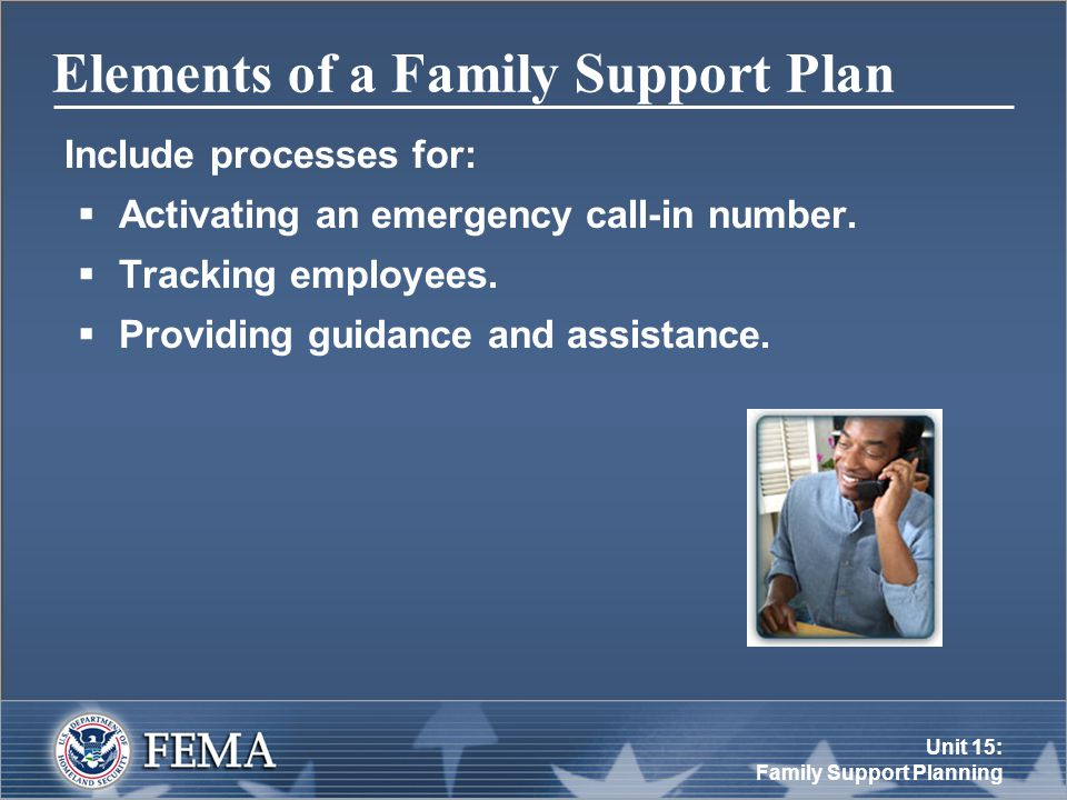 Unit 15: Family Support Planning Elements of a Family Support Plan Include processes for:  Activating an emergency call-in number.