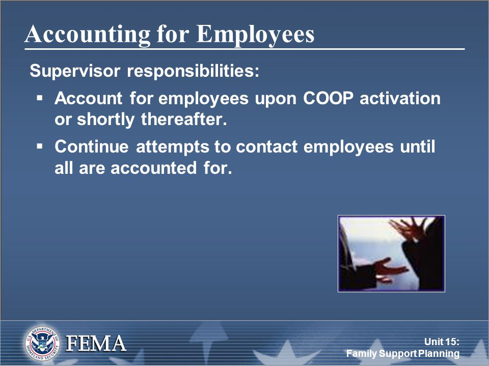 Unit 15: Family Support Planning Accounting for Employees Supervisor responsibilities:  Account for employees upon COOP activation or shortly thereafter.