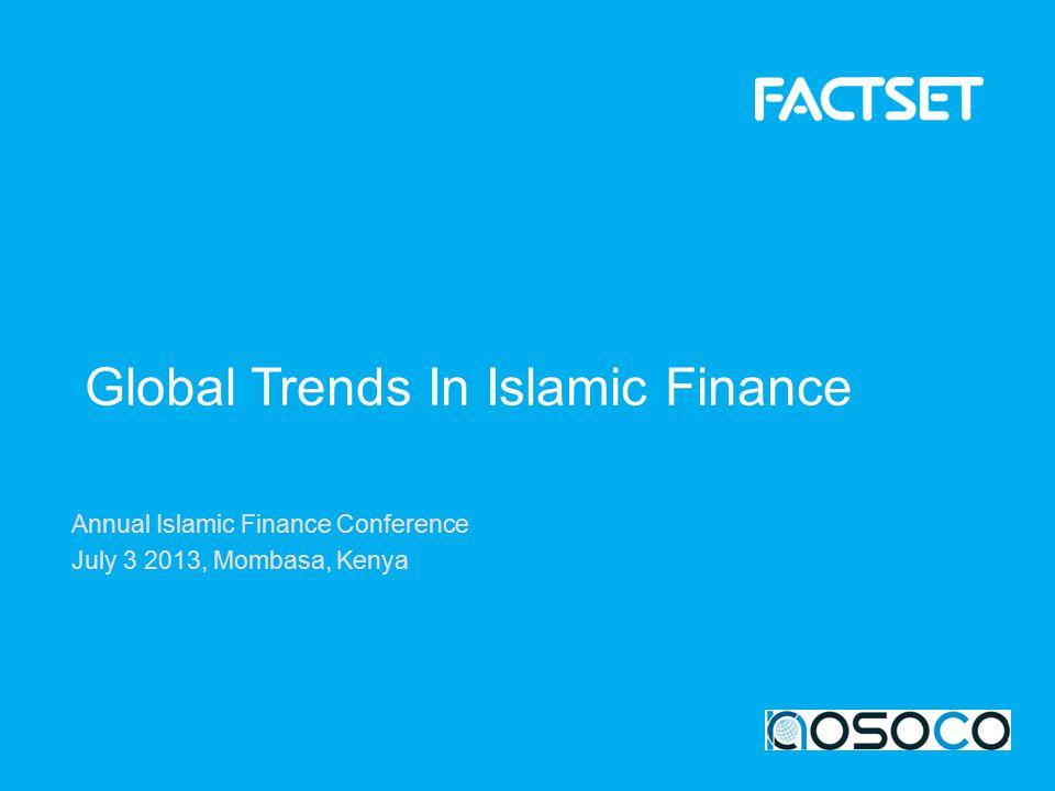 Annual Islamic Finance Conference July 3 2013, Mombasa, Kenya Global Trends In Islamic Finance
