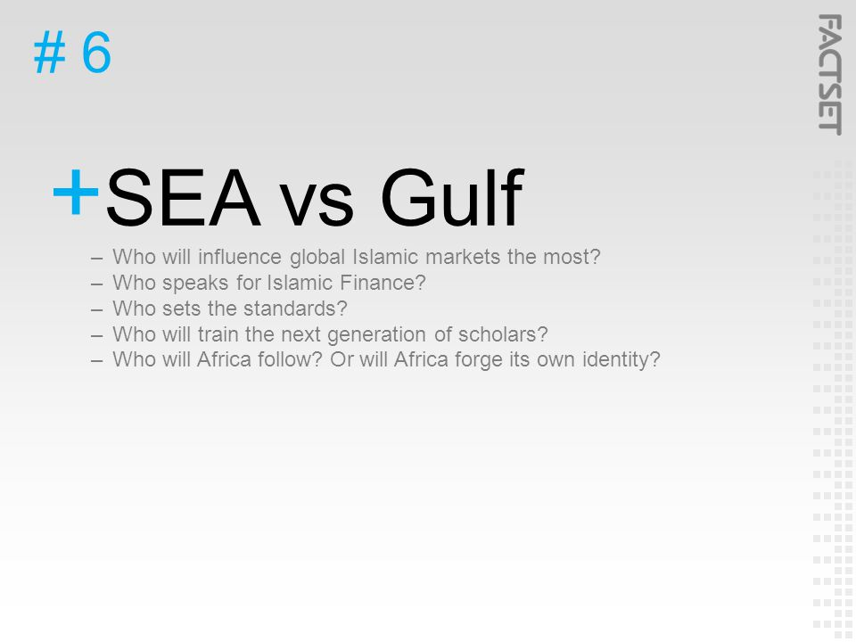 # 6  SEA vs Gulf –Who will influence global Islamic markets the most.