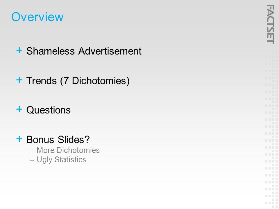 Overview  Shameless Advertisement  Trends (7 Dichotomies)  Questions  Bonus Slides.