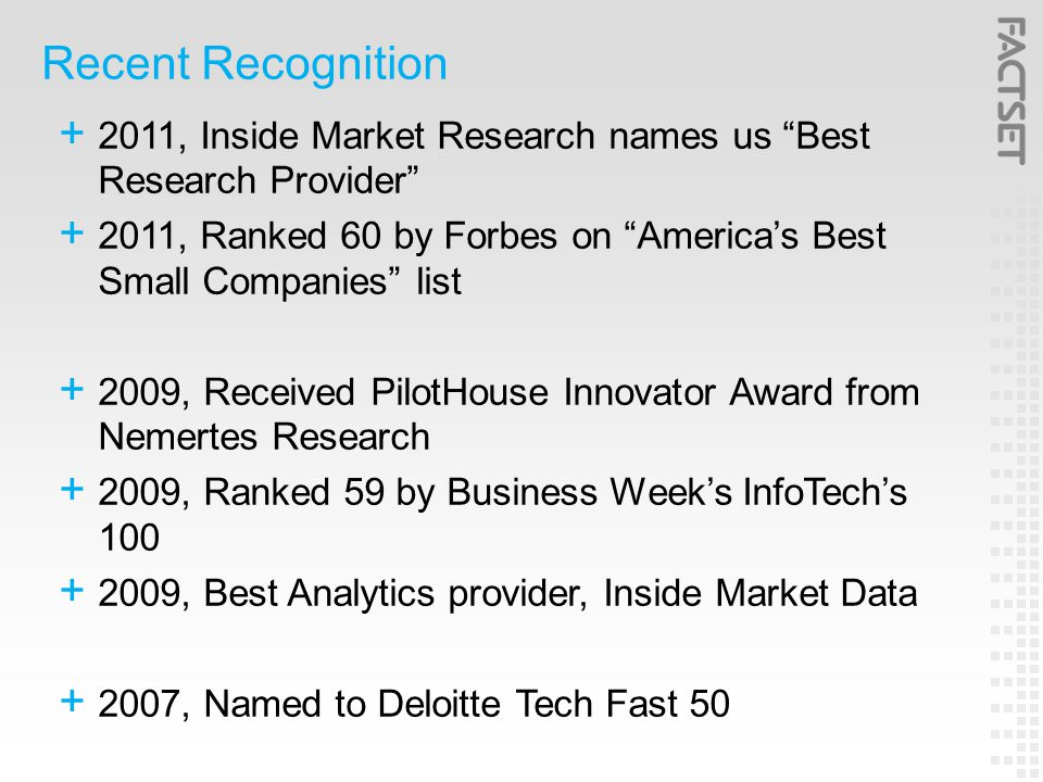 Recent Recognition  2011, Inside Market Research names us Best Research Provider  2011, Ranked 60 by Forbes on America's Best Small Companies list  2009, Received PilotHouse Innovator Award from Nemertes Research  2009, Ranked 59 by Business Week's InfoTech's 100  2009, Best Analytics provider, Inside Market Data  2007, Named to Deloitte Tech Fast 50