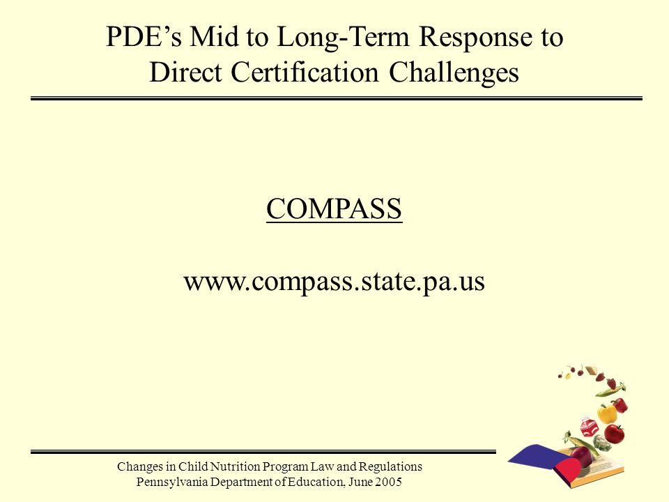 Changes in Child Nutrition Program Law and Regulations Pennsylvania Department of Education, June 2005 PDE's Mid to Long-Term Response to Direct Certi