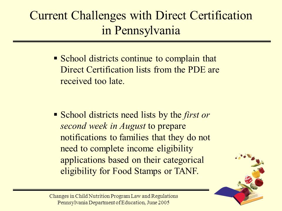  School districts continue to complain that Direct Certification lists from the PDE are received too late.  School districts need lists by the first