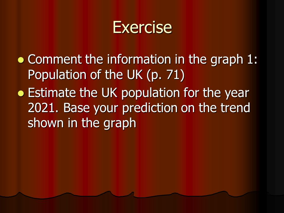 Suggested answer As can be seen from the graph 1, during the period 1811 to 1991 there was a steady increase in the population growth in the UK.