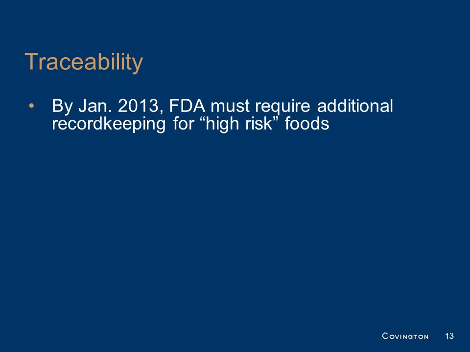Traceability By Jan. 2013, FDA must require additional recordkeeping for high risk foods 13
