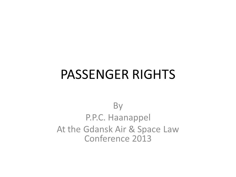 PASSENGER RIGHTS By P.P.C. Haanappel At the Gdansk Air & Space Law Conference 2013